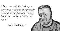 Ronovan Hester Quote on Living in the Now.