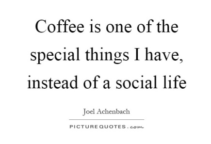 coffee-is-one-of-the-special-things-i-have-instead-of-a-social-life-quote