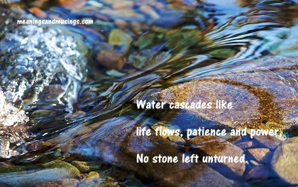 Water cascades like life flows, patience and power No stone left unturned.